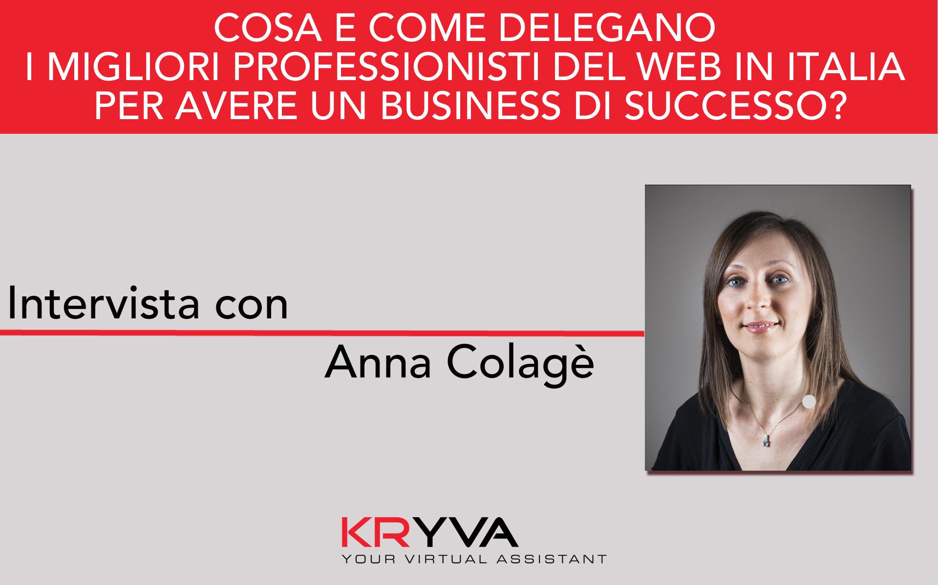 COSA E COME DELEGANO I MIGLIORI PROFESSIONISTI DEL WEB IN ITALIA PER AVERE UN BUSINESS DI SUCCESSO?INTERVISTA CON ANNA COLAGE'