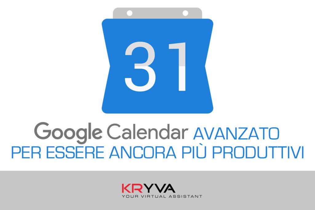 Google Calendar avanzato per essere ancora più produttivi
